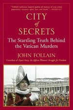 City of Secrets : The Startling Truth Behind the Vatican Murders - John Follain