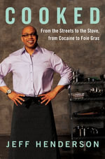 Cooked : My Journey from the Streets to the Stove - Jeff Henderson