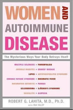Women and Autoimmune Disease : The Mysterious Ways Your Body Betrays Itself - Robert G. Lahita