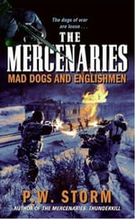The Mercenaries : Mad Dogs and Englishmen - P. W. Storm