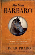 My Guy Barbaro : A Jockey's Journey Through Love, Triumph, and Heartbreak - Edgar Prado