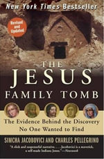 The Jesus Family Tomb : The Evidence Behind the Discovery No One Wanted to Find - Simcha Jacobovici