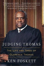 Judging Thomas : The Life and Times of Clarence Thomas - Ken Foskett