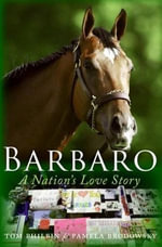 Barbaro : A Nation's Love Story - Pamela K. Brodowsky