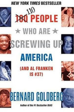 100 People Who Are Screwing Up America : (and Al Franken Is #37) - Bernard Goldberg