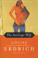 The Antelope Wife : A Novel - Louise Erdrich