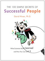 The 100 Simple Secrets of Successful People : What Scientists Have Learned and How You Can Use It - David Niven, PhD