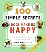 100 Simple Secrets Why Dogs Make Us Happy : The Science Behind What Dog Lovers Already Know - David Niven, PhD
