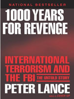1000 Years for Revenge : International Terrorism and the FBI--the Untold Story - Peter Lance