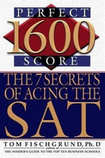 1600 Perfect Score : 7 Secrets to Raise Your Score - Tom Fischgrund
