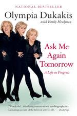 Ask Me Again Tomorrow : A Life in Progress - Olympia Dukakis