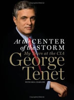 At the Center of the Storm : The CIA During America's Time of Crisis - George Tenet