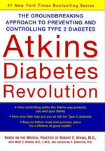 Atkins Diabetes Revolution : The Groundbreaking Approach to Preventing and Controlling Type 2 Diabetes - Robert C. Atkins, M.D.