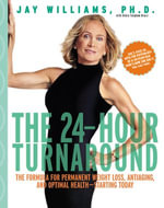 The 24-Hour Turnaround : The Formula for Permanent Weight Loss, Anti-Aging, and Optimal Health--Starting Today - Jay Williams
