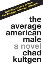 The Average American Male : A Novel - Chad Kultgen