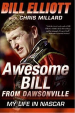 Awesome Bill from Dawsonville : Looking Back on a Life in NASCAR - Bill Elliott