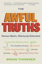 The Awful Truths : Famous Myths, Hilariously Debunked - Brian M. Thomsen