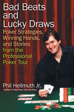 Bad Beats and Lucky Draws : A Collection of Poker Columns by the Gre - Phil Hellmuth, Jr.