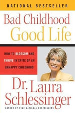 Bad Childhood---Good Life : How to Blossom and Thrive in spite of an - Dr. Laura Schlessinger