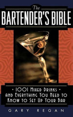 The Bartender's Bible : 1001 Mixed Drinks - Gary Regan