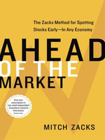 Ahead of the Market : The Zacks Method for Spotting Stocks Early -- In Any Economy - Mitch Zacks