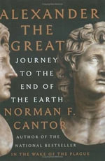 Alexander the Great : Journey to the End of the Earth - Norman F. Cantor