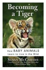 Becoming a Tiger : The Education of an Animal Child - Susan McCarthy