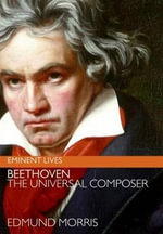 Beethoven : The Universal Composer - Edmund Morris
