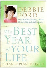 The Best Year of Your Life : Dream It, Plan It, Live It - Debbie Ford