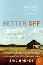Better Off : Flipping the Switch on Technology - Eric Brende
