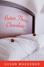 Better Than Chocolate - Susan Waggoner