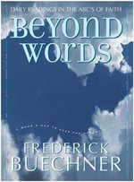 Beyond Words : Daily Readings in the ABC's of Faith - Frederick Buechner