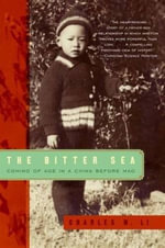 The Bitter Sea : Coming of Age in a China Before Mao - Charles N. Li
