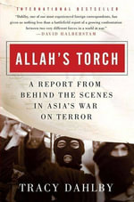 Allah's Torch : A Report from Behind the Scenes in Asia's War on Terror - Tracy Dahlby