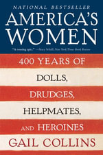 America's Women : 400 Years of Dolls, Drudges, Helpmates, and Heroines - Gail Collins