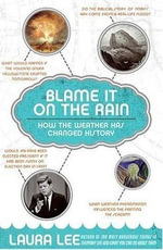 Blame It on the Rain : How the Weather has Changed History - Laura Lee