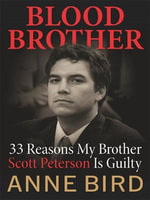 Blood Brother : 33 Reasons My Brother Scott Peterson Is Guilty - Anne Bird