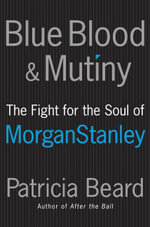 Blue Blood and Mutiny : The Fight for the Soul of Morgan Stanley - Patricia Beard