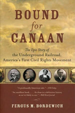 Bound for Canaan : The Epic Story of the Underground Railro - Fergus Bordewich