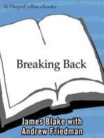 Breaking Back : How I Lost Everything and Won Back My Life - James Blake
