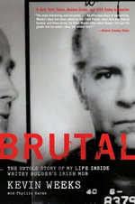 Brutal : The Untold Story of My Life Inside Whitey Bulger's Irish Mob - Kevin Weeks