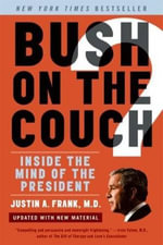 Bush on the Couch Rev Ed : Inside the Mind of the President - Justin A. Frank, M.D.