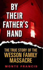 By Their Father's Hand : The Wesson Clan - Monte Francis