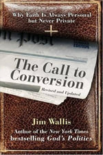 The Call to Conversion : Why Faith Is Always Personal but Never Private - Jim Wallis