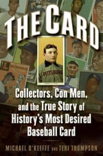 The Card : Collectors, Con Men, and the True Story of History's Most Desired Baseball Card - Michael O'Keeffe