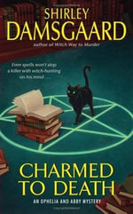 Charmed to Death : An Ophelia and Abby Mystery - Shirley Damsgaard