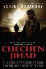 Chechen Jihad : Al Qaeda's Training Ground and the Next Wave of Terror - Yossef Bodansky