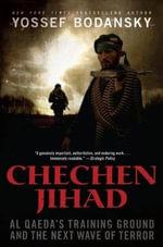 Chechen Jihad : Al Qaeda's Training Ground and the Next Wave of Terror - Yossef Bodansky