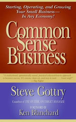 Common Sense Business : Managing Your Small Company - Steve Gottry