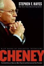 Cheney : The Untold Story of America's Most Powerful and Controversial Vice President - Stephen F. Hayes